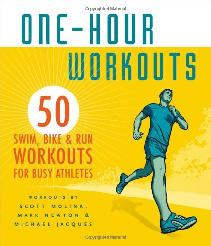 One-Hour Workouts 50 Swim, Bike, and Run Workouts for Busy Athletes  2010 9781934030585 Front Cover