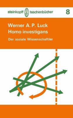 Homo Investigans Der Soziale Wissenschaftler: E. Orientierungshilfe  1976 9783798504585 Front Cover