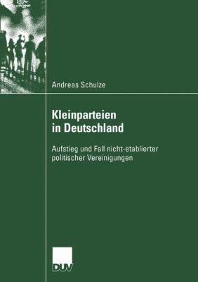 Kleinparteien in Deutschland: Aufstieg Und Fall Nicht-etablierter Politischer Vereinigungen  2004 edition cover