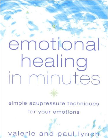 Emotional Healing in Minutes: Simple Acupressure Techniques for Your Emotions   2001 9780007112586 Front Cover
