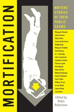 Mortification Writers' Stories of Their Public Shame  2004 9780007170586 Front Cover
