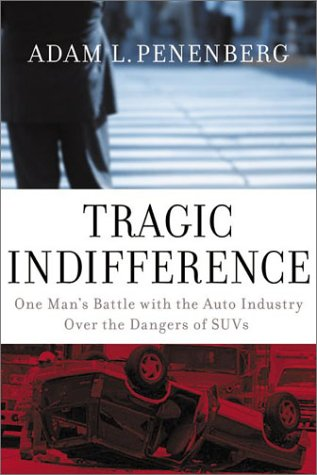 Tragic Indifference One Man's Battle with the Auto Industry over the Dangers of SUVs  2003 9780060090586 Front Cover