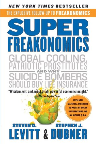 SuperFreakonomics Global Cooling, Patriotic Prostitutes, and Why Suicide Bombers Should Buy Life Insurance N/A 9780060889586 Front Cover