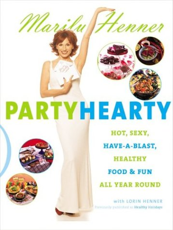 Party Hearty Hot, Sexy, Have-a-Blast Food and Fun All Year Round  2003 9780060988586 Front Cover