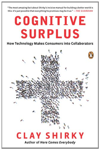 Cognitive Surplus How Technology Makes Consumers into Collaborators N/A edition cover