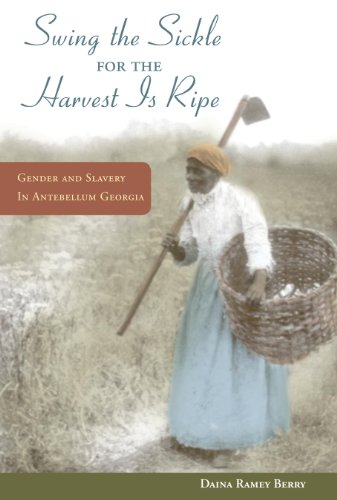 Swing the Sickle for the Harvest Is Ripe Gender and Slavery in Antebellum Georgia  2010 edition cover