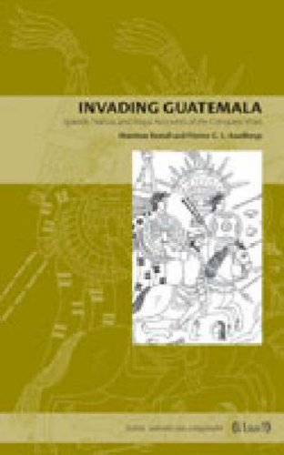 Invading Guatemala Spanish, Nahua, and Maya Accounts of the Conquest Wars  2007 edition cover