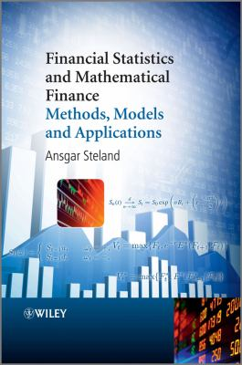 Financial Statistics and Mathematical Finance Methods, Models and Applications  2012 9780470710586 Front Cover