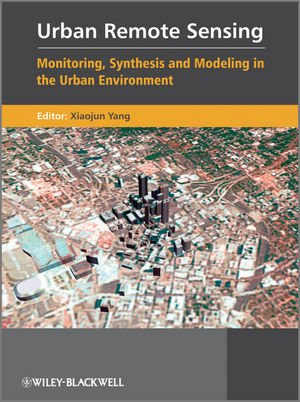 Urban Remote Sensing Monitoring, Synthesis and Modeling in the Urban Environment  2011 edition cover