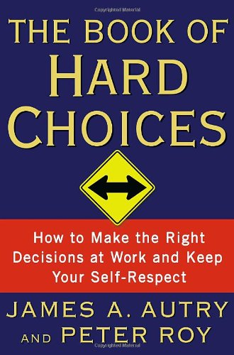 Book of Hard Choices : How to Make the Right Decisions at Work and Keep Your Self-Respect  2006 edition cover