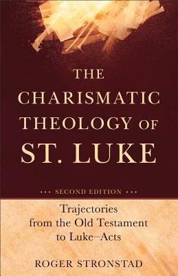 Charismatic Theology of St. Luke Trajectories from the Old Testament to Luke-Acts 2nd 2012 edition cover