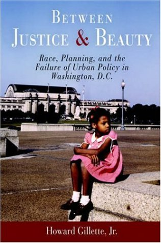 Between Justice and Beauty Race, Planning, and the Failure of Urban Policy in Washington, D. C.  2006 edition cover