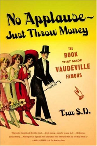 No Applause--Just Throw Money The Book That Made Vaudeville Famous  2007 9780865479586 Front Cover
