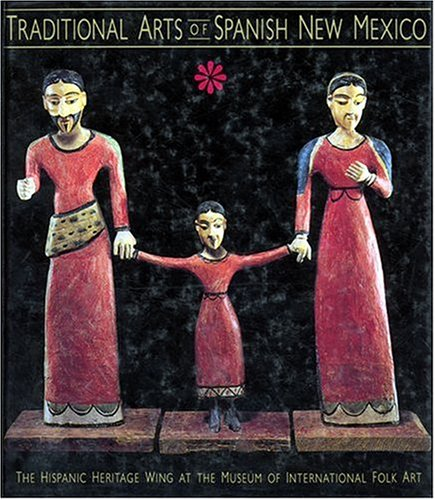 Traditional Arts of Spanish New Mexico The Hispanic Heritage Wing at the Museum of International Folk Art  1994 edition cover
