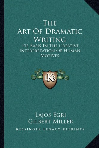 Art of Dramatic Writing Its Basis in the Creative Interpretation of Human Motives N/A edition cover