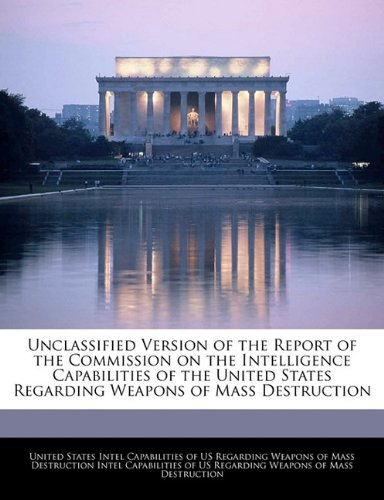 Unclassified Version of the Report of the Commission on the Intelligence Capabilities of the United States Regarding Weapons of Mass Destruction  N/A 9781240758586 Front Cover