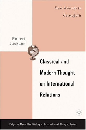 Classical and Modern Thought on International Relations From Anarchy to Cosmopolis  2005 9781403968586 Front Cover