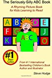 Seriously Silly ABC Book A Rhyming Picture Book for Kids Learning to Read N/A 9781493729586 Front Cover