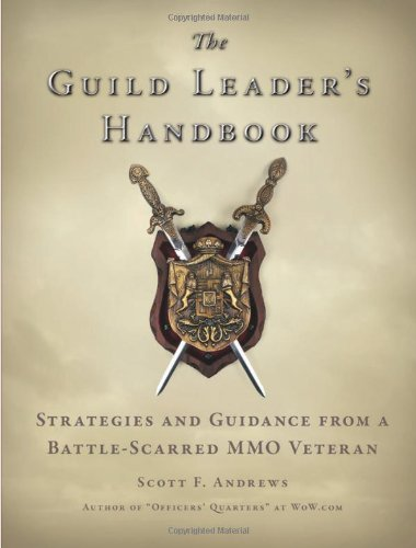 Guild Leader's Handbook Strategies and Guidance from a Battle-Scarred MMO Veteran  2010 9781593272586 Front Cover