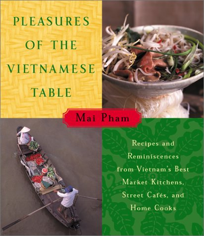 Pleasures of the Vietnamese Table Recipes and Reminiscences from Vietnam's Best Market Kitchens, Street Cafes, and Home Cooks  2001 9780060192587 Front Cover