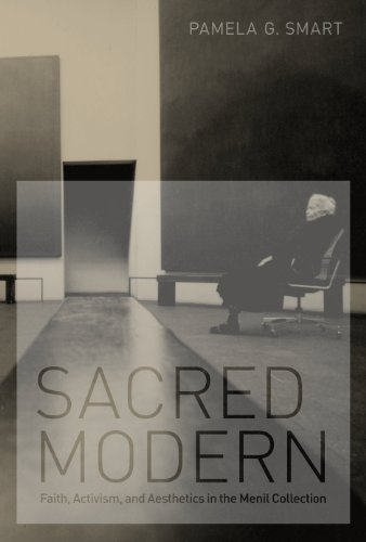 Sacred Modern Faith, Activism, and Aesthetics in the Menil Collection  2010 9780292737587 Front Cover