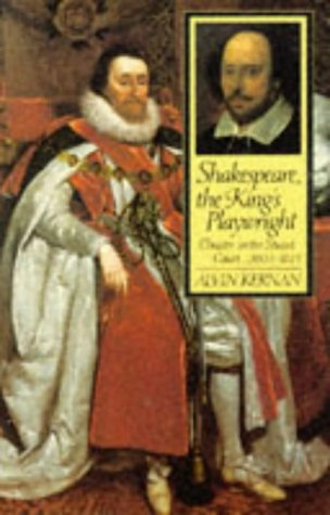 Shakespeare, the King's Playwright Theater in the Stuart Court, 1603-1613  1997 edition cover