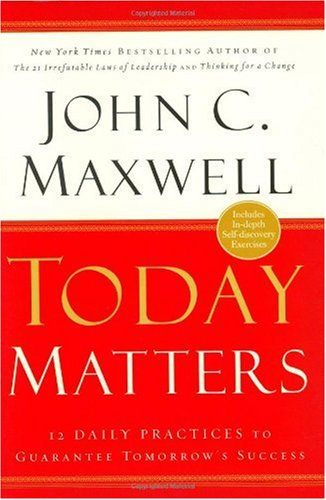 Today Matters 12 Daily Practices to Guarantee Tomorrow's Success  2004 edition cover