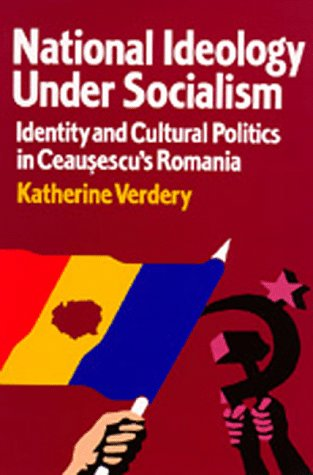 National Ideology under Socialism Identity and Cultural Politics in Ceausescu's Romania  1995 edition cover