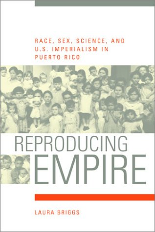 Reproducing Empire Race, Sex, Science and U. S. Imperialism in Puerto Rico  2002 9780520232587 Front Cover