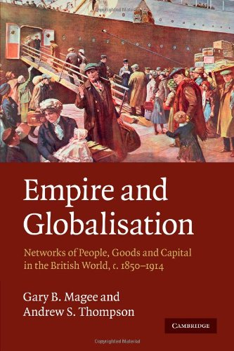 Empire and Globalisation Networks of People, Goods and Capital in the British World, C.1850-1914  2010 edition cover