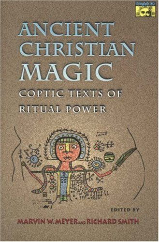 Ancient Christian Magic - Coptic Texts of Ritual Power   1999 (Revised) edition cover