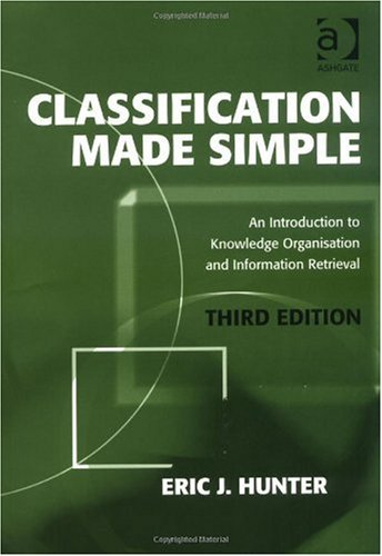 Classification Made Simple An Introduction to Knowledge Organisation and Information Retrieval 3rd 2009 (Revised) 9780754675587 Front Cover