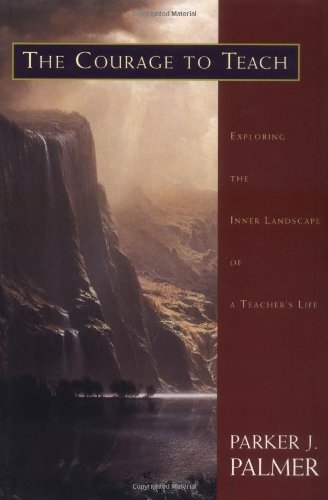 Courage to Teach Exploring the Inner Landscape of a Teacher's Life  1998 edition cover