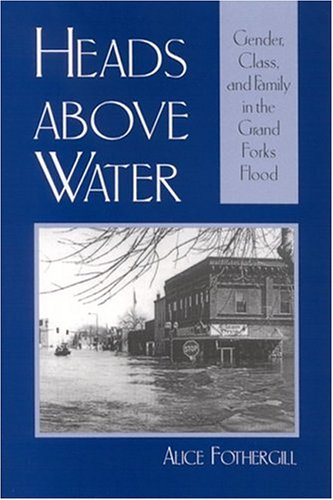 Heads above Water Gender, Class, and Family in the Grand Forks Flood  2004 edition cover