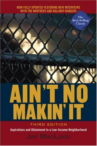 Ain't No Makin' It Aspirations and Attainment in a Low-Income Neighborhood 3rd 2008 9780813343587 Front Cover