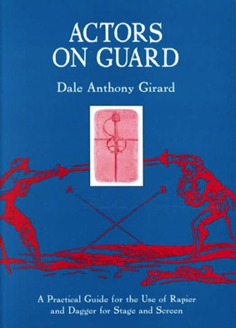 Actors on Guard A Practical Guide for the Use of the Rapier and Dagger for Stage and Screen  1997 9780878300587 Front Cover