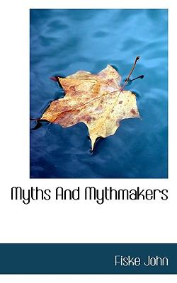 Myths and Mythmakers  N/A 9781115347587 Front Cover