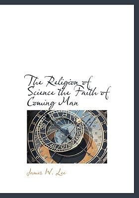 Religion of Science the Faith of Coming Man N/A 9781115389587 Front Cover
