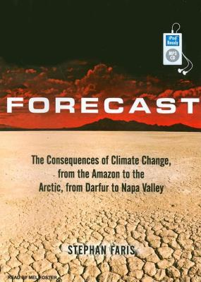 Forecast: A Journey to the Frontiers of Climate Change, from the Amazon to the Arctic, from Darfur to Napa Valley  2008 9781400160587 Front Cover