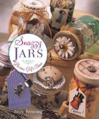 Snazzy Jars Glorious Gift Ideas  2006 9781402731587 Front Cover