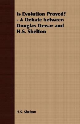 Is Evolution Proved? - a Debate Between Douglas Dewar and H S Shelton  N/A 9781406720587 Front Cover