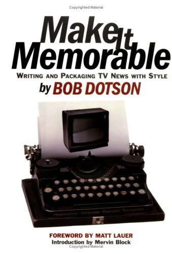 Make It Memorable Writing and Packaging TV News with Style  2000 9781566251587 Front Cover