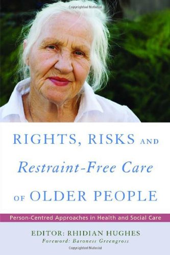 Rights, Risk and Restraint-Free Care of Older People Person-Centred Approaches in Health and Social Care  2010 9781843109587 Front Cover