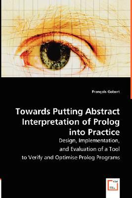 Towards Putting Abstract Interpretation of Prolog into Practice:   2008 9783836488587 Front Cover