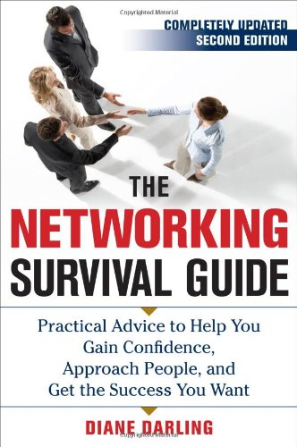 Networking Survival Guide, Second Edition Practical Advice to Help You Gain Confidence, Approach People, and Get the Success You Want 2nd 2010 9780071717588 Front Cover