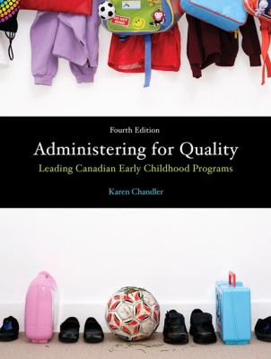 Administering for Quality Leading Canadian Early Childhood Programs 4th 2012 9780132113588 Front Cover