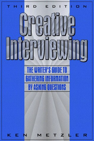 Creative Interviewing The Writer's Guide to Gathering Information by Asking Questions 3rd 1997 (Revised) edition cover