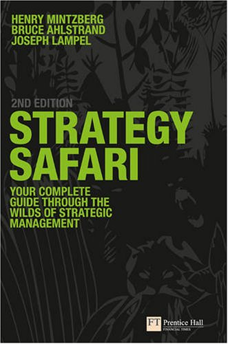 Strategy Safari: Complete Guide Through the Wilds of Strategic Management 2nd 2008 9780273719588 Front Cover