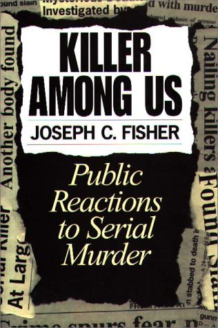 Killer among Us Public Reactions to Serial Murder N/A edition cover