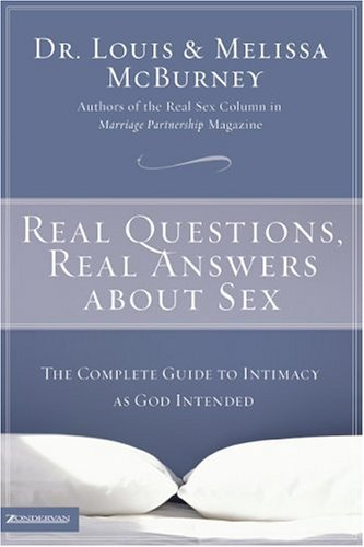 Real Questions, Real Answers about Sex The Complete Guide to Intimacy as God Intended  2004 9780310256588 Front Cover